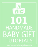 101 Handmade Baby Gift Tutorials